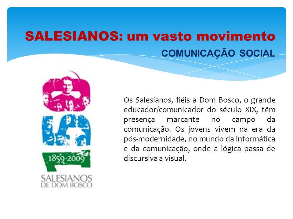 SALESIANOS: um vasto movimento Os Salesianos, fiéis a Dom Bosco, o grande educador/comunicador do século XIX, têm presença marcante no campo da comuni