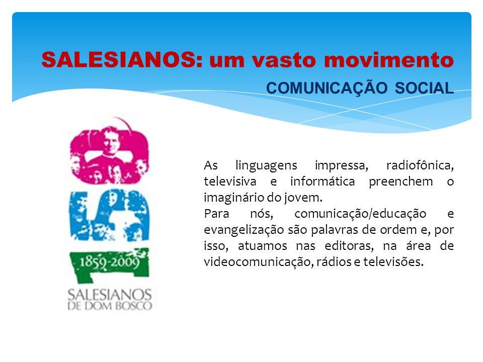 SALESIANOS: um vasto movimento As linguagens impressa, radiofônica, televisiva e informática preenchem o imaginário do jovem. Para nós, comunicação/ed