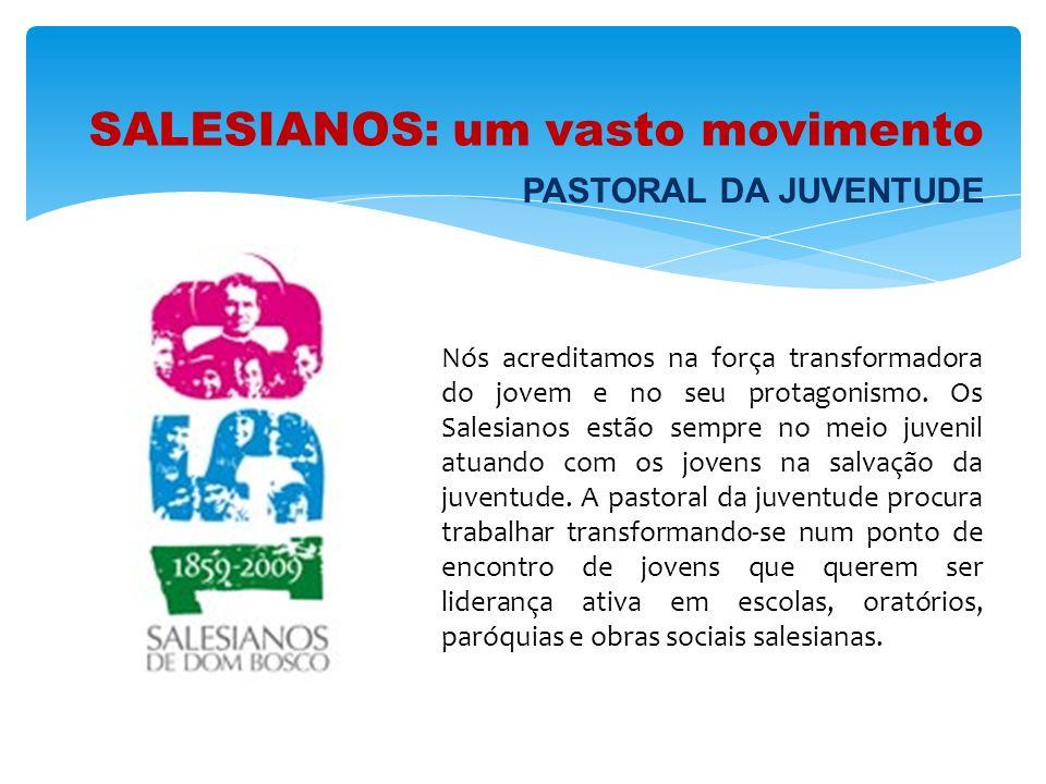 SALESIANOS: um vasto movimento Nós acreditamos na força transformadora do jovem e no seu protagonismo. Os Salesianos estão sempre no meio juvenil atua
