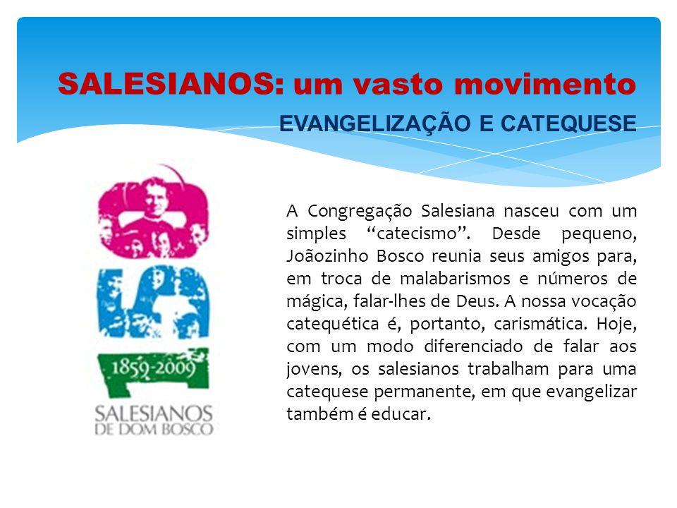 SALESIANOS: um vasto movimento A Congregação Salesiana nasceu com um simples catecismo. Desde pequeno, Joãozinho Bosco reunia seus amigos para, em tro