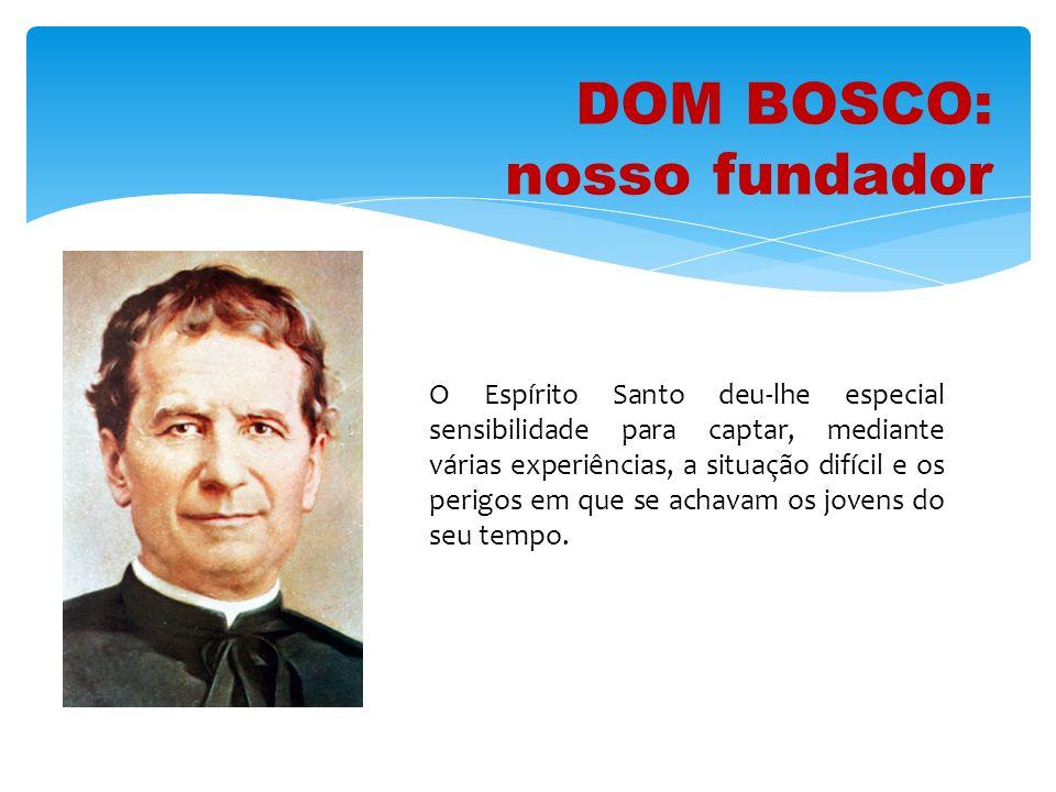 DOM BOSCO: nosso fundador O Espírito Santo deu-lhe especial sensibilidade para captar, mediante várias experiências, a situação difícil e os perigos e