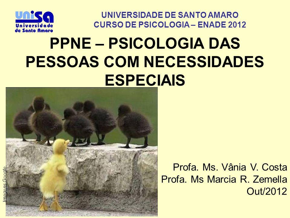 UNIVERSIDADE DE SANTO AMARO CURSO DE PSICOLOGIA – ENADE 2012 Profa. Ms. Vânia V. Costa Profa. Ms Marcia R. Zemella Out/2012 Imagens Google PPNE – PSIC