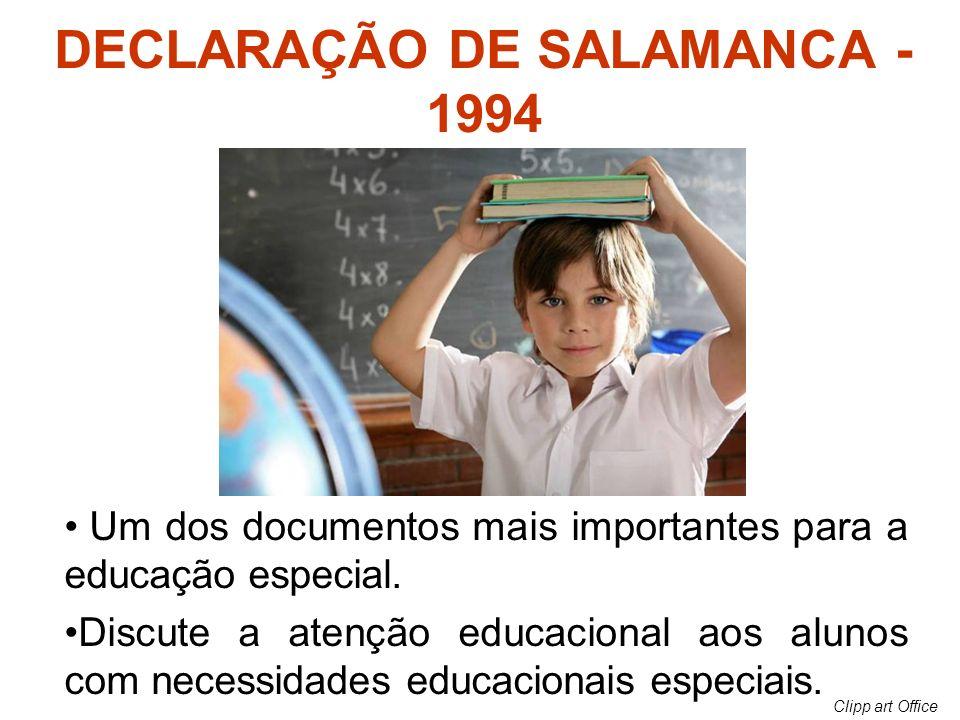 DECLARAÇÃO DE SALAMANCA - 1994 Um dos documentos mais importantes para a educação especial. Discute a atenção educacional aos alunos com necessidades
