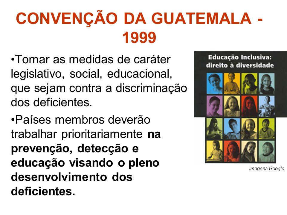 CONVENÇÃO DA GUATEMALA - 1999 Tomar as medidas de caráter legislativo, social, educacional, que sejam contra a discriminação dos deficientes. Países m