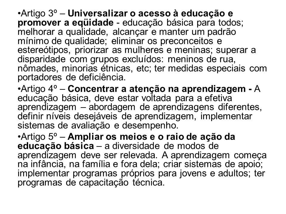 Artigo 3º – Universalizar o acesso à educação e promover a eqüidade - educação básica para todos; melhorar a qualidade, alcançar e manter um padrão mí