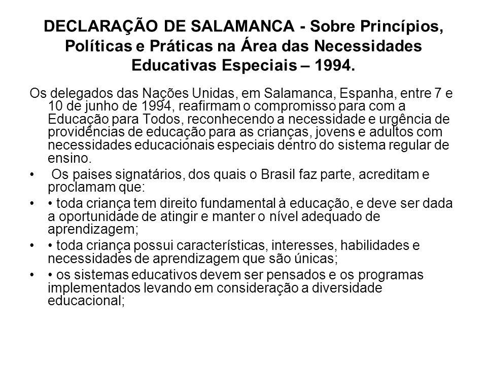 DECLARAÇÃO DE SALAMANCA - Sobre Princípios, Políticas e Práticas na Área das Necessidades Educativas Especiais – 1994. Os delegados das Nações Unidas,