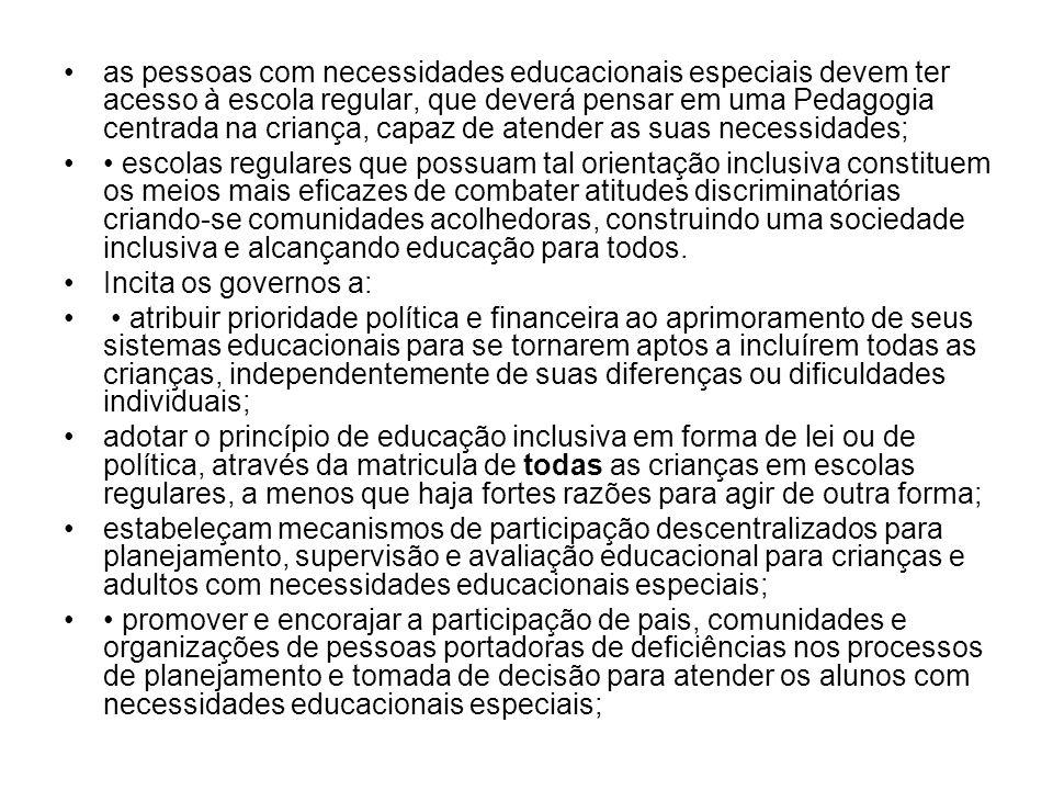 as pessoas com necessidades educacionais especiais devem ter acesso à escola regular, que deverá pensar em uma Pedagogia centrada na criança, capaz de