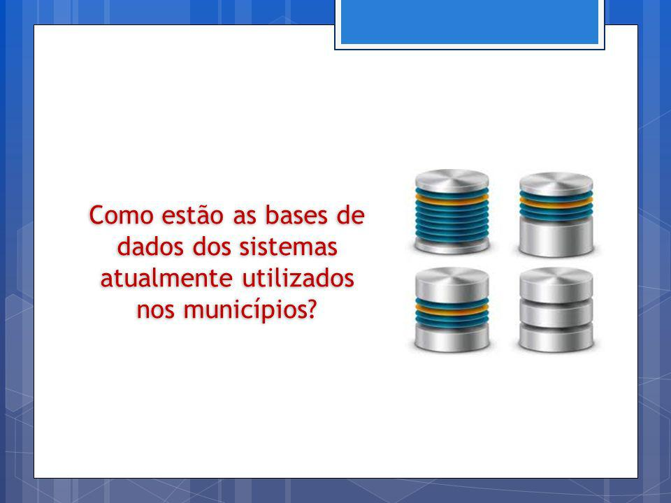 Como estão as bases de dados dos sistemas atualmente utilizados nos municípios?