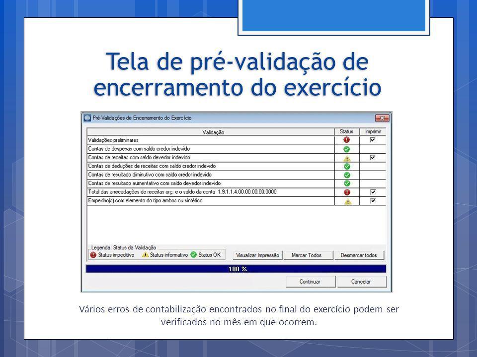 Vários erros de contabilização encontrados no final do exercício podem ser verificados no mês em que ocorrem. Tela de pré-validação de encerramento do