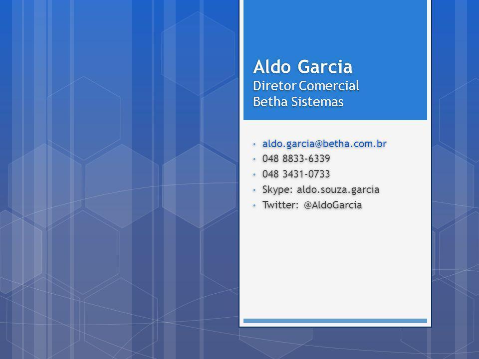 Aldo Garcia Diretor Comercial Betha Sistemas Aldo Garcia Diretor Comercial Betha Sistemas aldo.garcia@betha.com.br 048 8833-6339 048 3431-0733 Skype: