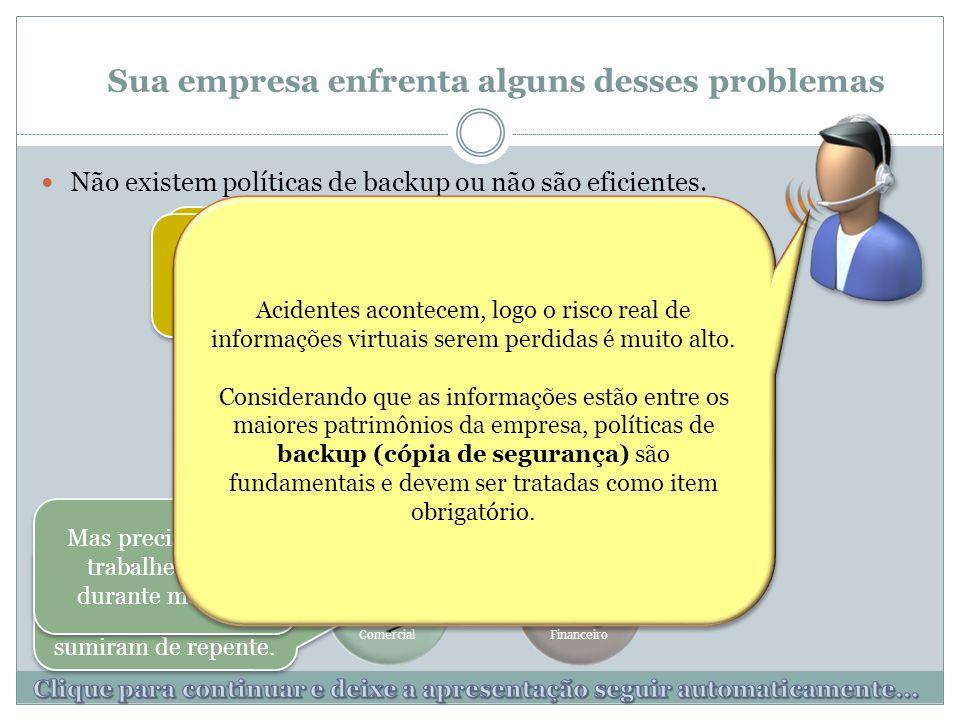 ServidorRHFinanceiroComercialAdministrativo Não existem políticas de backup ou não são eficientes.
