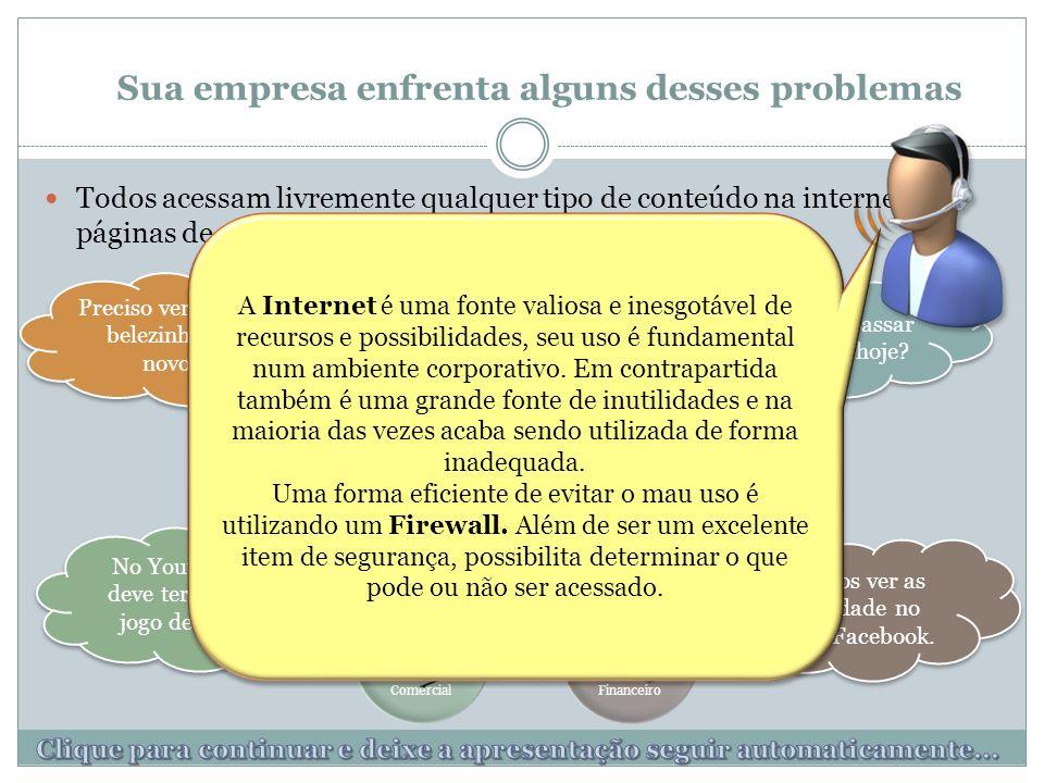 ServidorRHFinanceiroComercialAdministrativo Todos acessam livremente qualquer tipo de conteúdo na internet: páginas de redes sociais, vídeos, pornografia, etc.