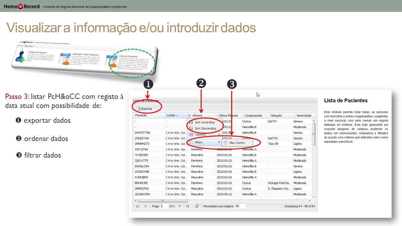 Visualizar a informação e/ou introduzir dados Passo 3: listar PcH&oCC com registo à data atual com possibilidade de: exportar dados filtrar dados orde