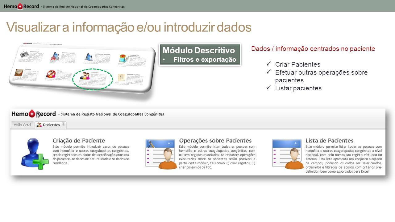 Visualizar a informação e/ou introduzir dados Módulo Descritivo Filtros e exportação Módulo Descritivo Filtros e exportação Dados / informação centrad
