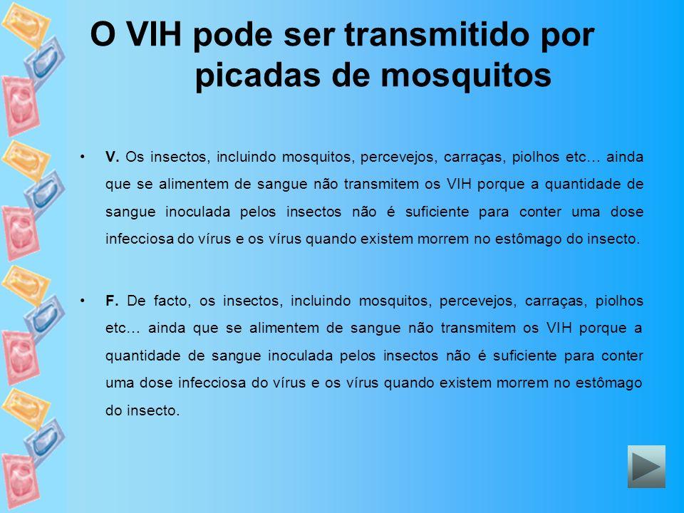 O VIH pode ser transmitido por picadas de mosquitos V. Os insectos, incluindo mosquitos, percevejos, carraças, piolhos etc… ainda que se alimentem de