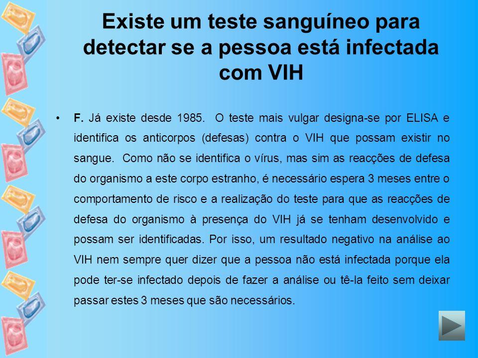 Existe um teste sanguíneo para detectar se a pessoa está infectada com VIH F. Já existe desde 1985. O teste mais vulgar designa-se por ELISA e identif