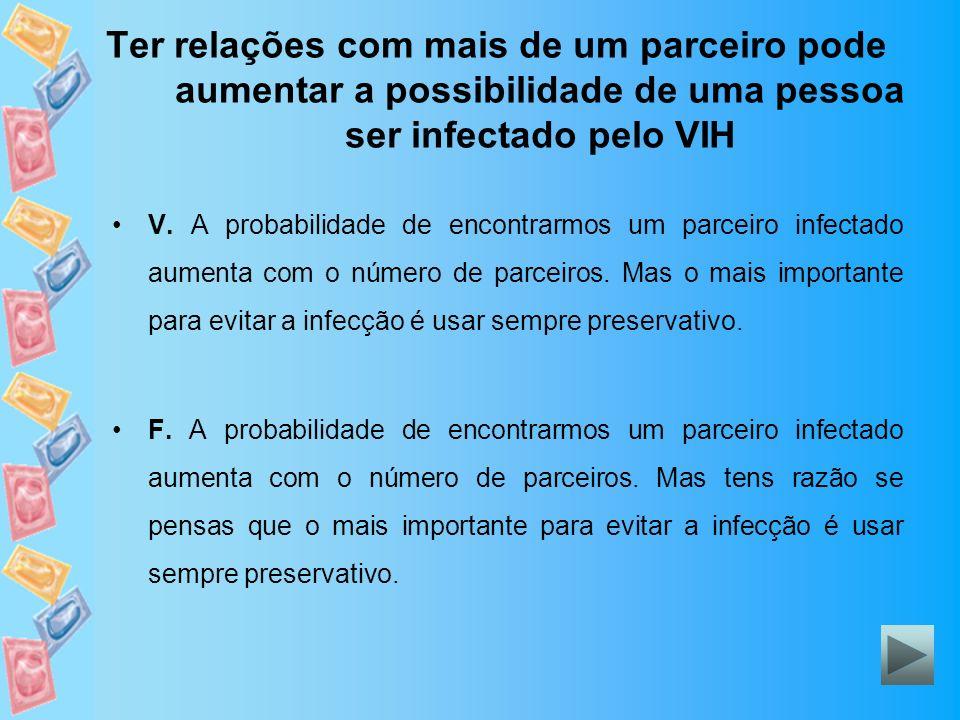 Ter relações com mais de um parceiro pode aumentar a possibilidade de uma pessoa ser infectado pelo VIH V. A probabilidade de encontrarmos um parceiro