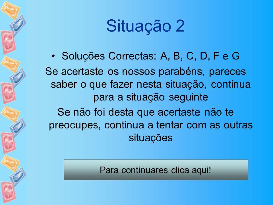 Situação 2 Soluções Correctas: A, B, C, D, F e G Se acertaste os nossos parabéns, pareces saber o que fazer nesta situação, continua para a situação s