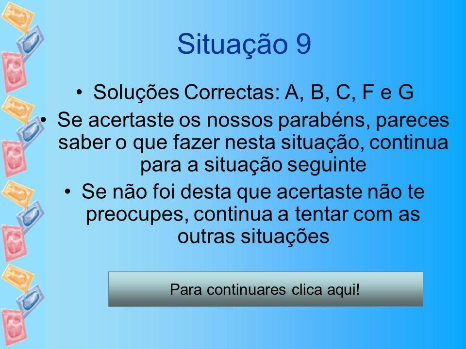 Situação 9 Soluções Correctas: A, B, C, F e G Se acertaste os nossos parabéns, pareces saber o que fazer nesta situação, continua para a situação segu