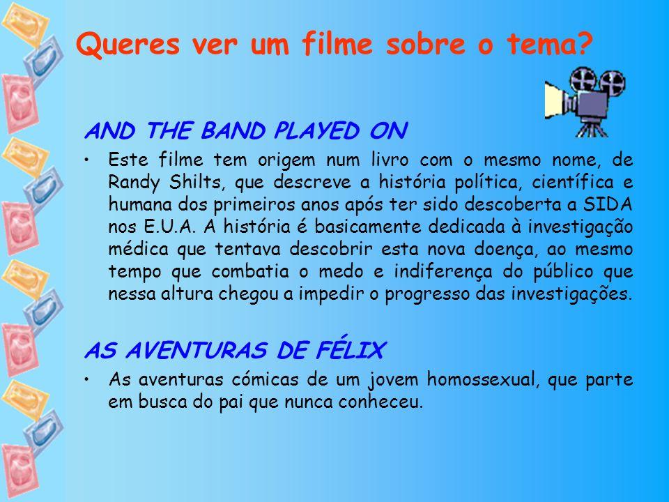 Queres ver um filme sobre o tema? AND THE BAND PLAYED ON Este filme tem origem num livro com o mesmo nome, de Randy Shilts, que descreve a história po