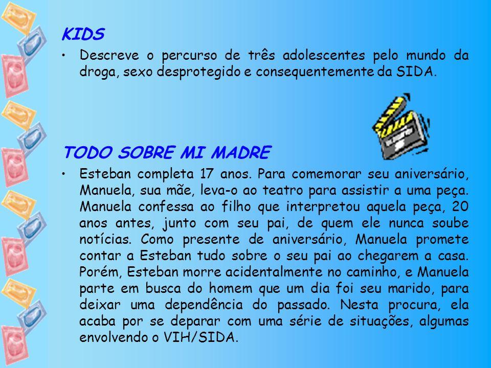 KIDS Descreve o percurso de três adolescentes pelo mundo da droga, sexo desprotegido e consequentemente da SIDA. TODO SOBRE MI MADRE Esteban completa