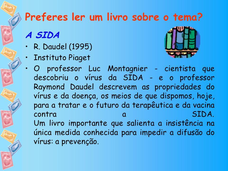 Preferes ler um livro sobre o tema? A SIDA R. Daudel (1995) Instituto Piaget O professor Luc Montagnier - cientista que descobriu o vírus da SIDA - e