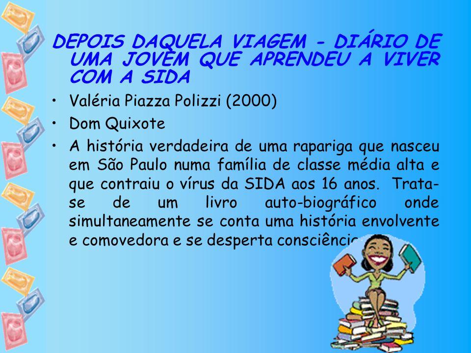 DEPOIS DAQUELA VIAGEM - DIÁRIO DE UMA JOVEM QUE APRENDEU A VIVER COM A SIDA Valéria Piazza Polizzi (2000) Dom Quixote A história verdadeira de uma rap