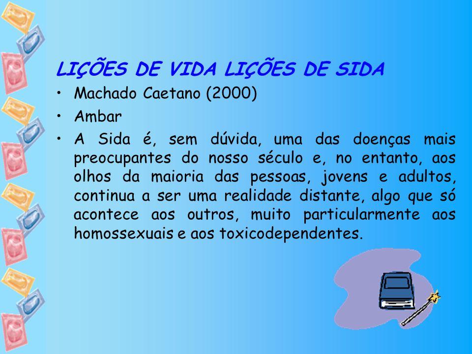 LIÇÕES DE VIDA LIÇÕES DE SIDA Machado Caetano (2000) Ambar A Sida é, sem dúvida, uma das doenças mais preocupantes do nosso século e, no entanto, aos