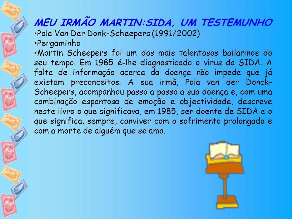 MEU IRMÃO MARTIN:SIDA, UM TESTEMUNHO Pola Van Der Donk-Scheepers (1991/2002) Pergaminho Martin Scheepers foi um dos mais talentosos bailarinos do seu
