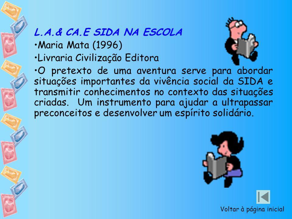 L.A.& CA.E SIDA NA ESCOLA Maria Mata (1996) Livraria Civilização Editora O pretexto de uma aventura serve para abordar situações importantes da vivênc