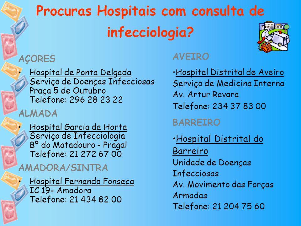 Procuras Hospitais com consulta de infecciologia? AÇORES Hospital de Ponta Delgada Serviço de Doenças Infecciosas Praça 5 de Outubro Telefone: 296 28