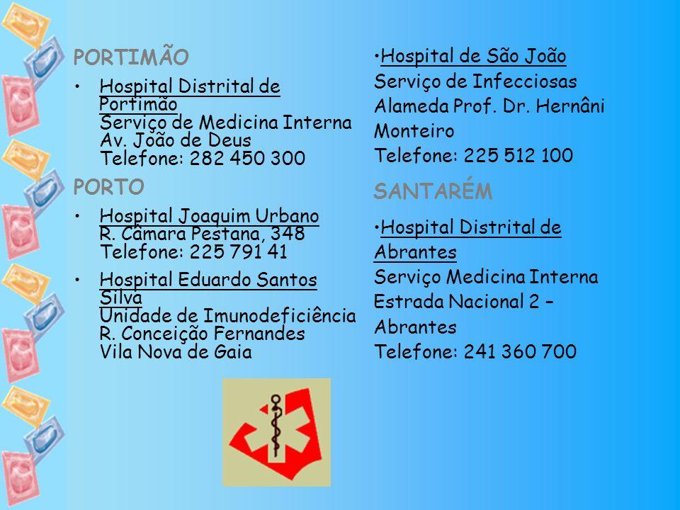 PORTIMÃO Hospital Distrital de Portimão Serviço de Medicina Interna Av. João de Deus Telefone: 282 450 300 PORTO Hospital Joaquim Urbano R. Câmara Pes