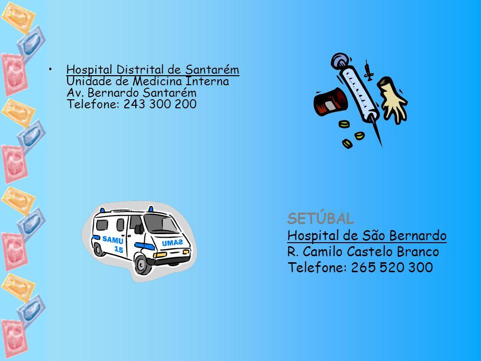 Hospital Distrital de Santarém Unidade de Medicina Interna Av. Bernardo Santarém Telefone: 243 300 200 SETÚBAL Hospital de São Bernardo R. Camilo Cast