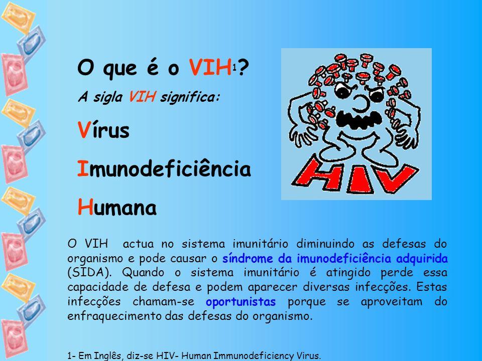 O que é o VIH 1 ? A sigla VIH significa: Vírus Imunodeficiência Humana O VIH actua no sistema imunitário diminuindo as defesas do organismo e pode cau
