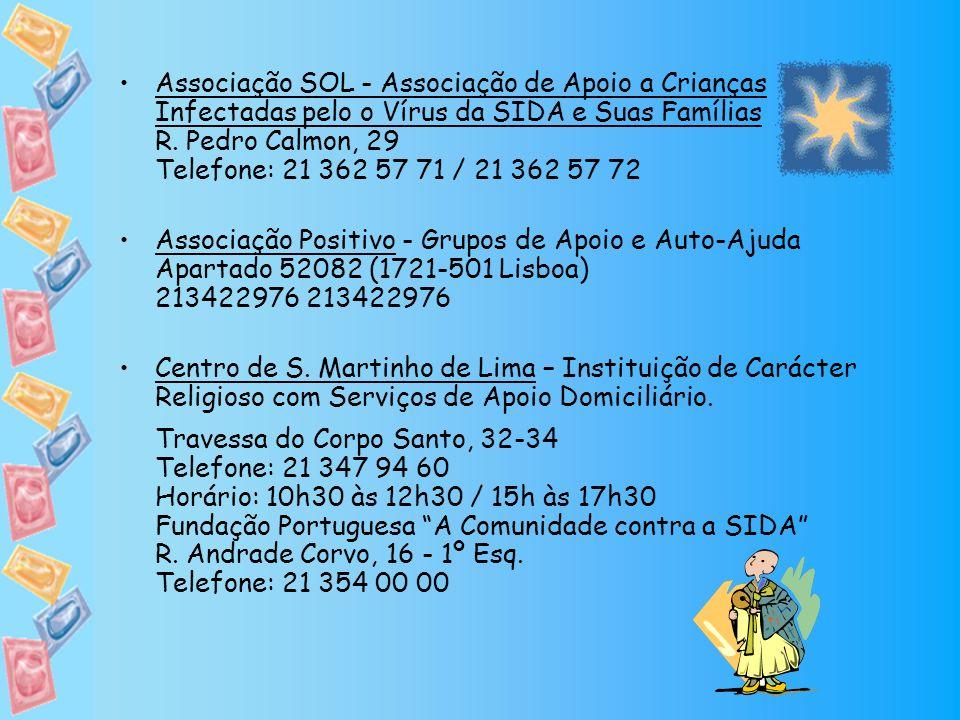 Associação SOL - Associação de Apoio a Crianças Infectadas pelo o Vírus da SIDA e Suas Famílias R. Pedro Calmon, 29 Telefone: 21 362 57 71 / 21 362 57