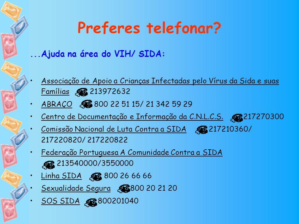 Preferes telefonar?...Ajuda na área do VIH/ SIDA: Associação de Apoio a Crianças Infectadas pelo Vírus da Sida e suas Famílias 213972632 ABRAÇO 800 22