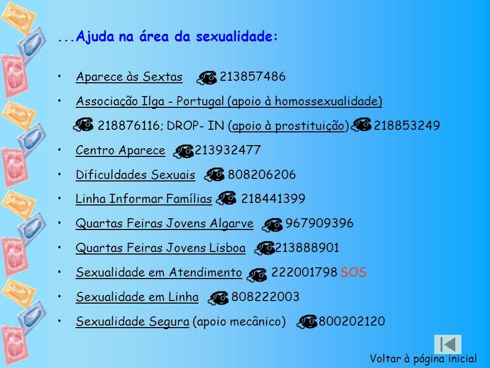 ...Ajuda na área da sexualidade: Aparece às Sextas 213857486 Associação Ilga - Portugal (apoio à homossexualidade) 218876116; DROP- IN (apoio à prosti