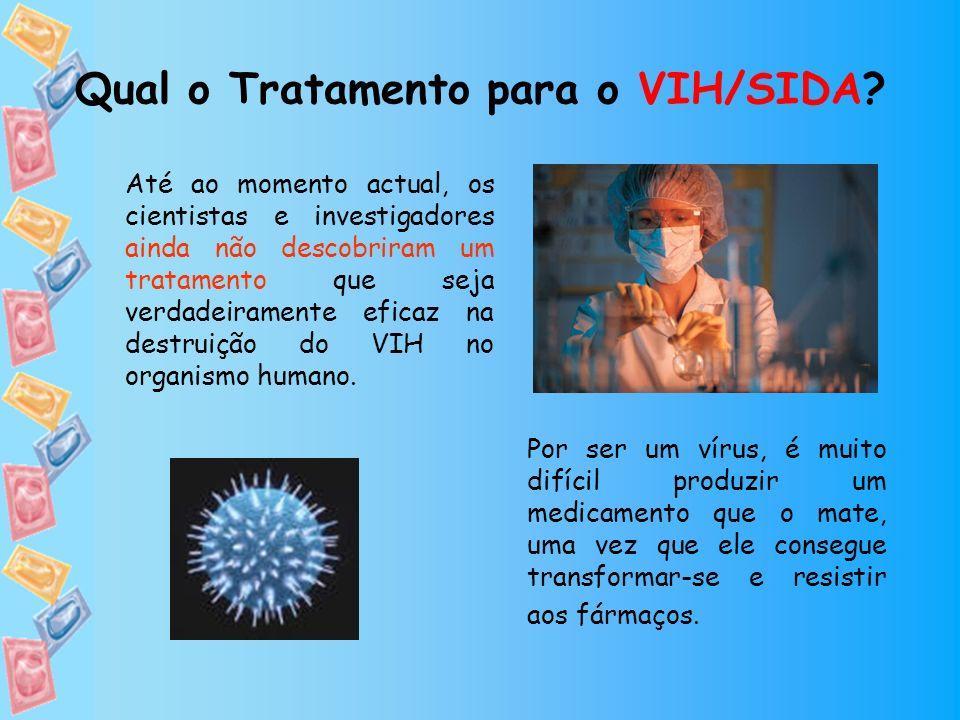 Qual o Tratamento para o VIH/SIDA? Até ao momento actual, os cientistas e investigadores ainda não descobriram um tratamento que seja verdadeiramente