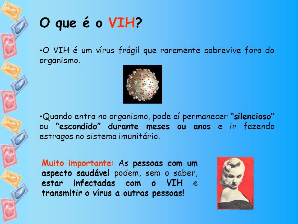 O VIH é um vírus frágil que raramente sobrevive fora do organismo. Quando entra no organismo, pode aí permanecer silencioso ou escondido durante meses