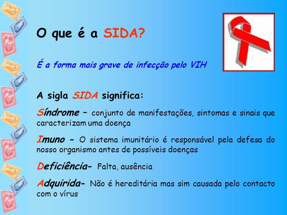O que é a SIDA? É a forma mais grave de infecção pelo VIH A sigla SIDA significa: Síndrome – conjunto de manifestações, sintomas e sinais que caracter