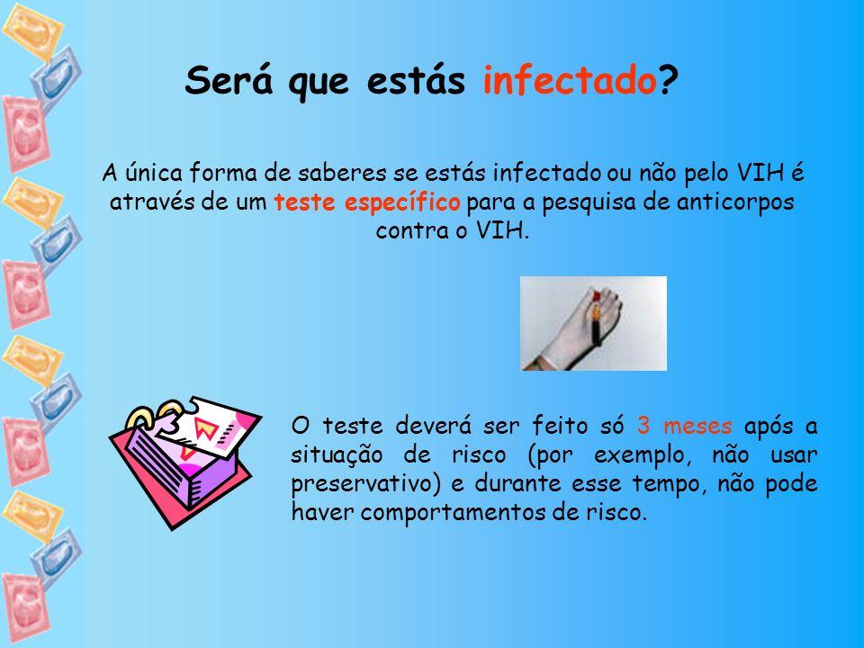 Será que estás infectado? A única forma de saberes se estás infectado ou não pelo VIH é através de um teste específico para a pesquisa de anticorpos c