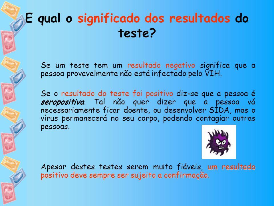 E qual o significado dos resultados do teste? Se um teste tem um resultado negativo significa que a pessoa provavelmente não está infectado pelo VIH.