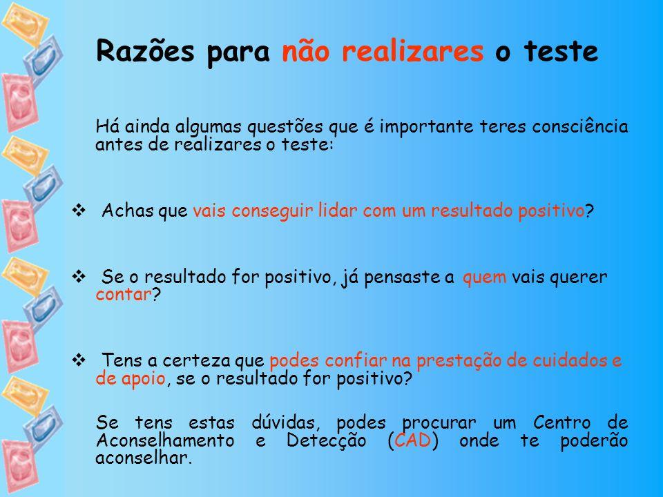 Há ainda algumas questões que é importante teres consciência antes de realizares o teste: Achas que vais conseguir lidar com um resultado positivo? Se