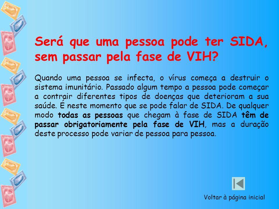 Será que uma pessoa pode ter SIDA, sem passar pela fase de VIH? Quando uma pessoa se infecta, o vírus começa a destruir o sistema imunitário. Passado