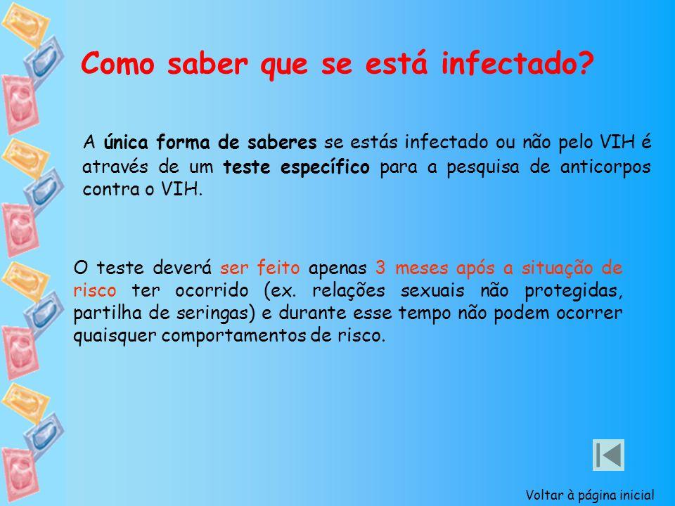 Como saber que se está infectado? A única forma de saberes se estás infectado ou não pelo VIH é através de um teste específico para a pesquisa de anti