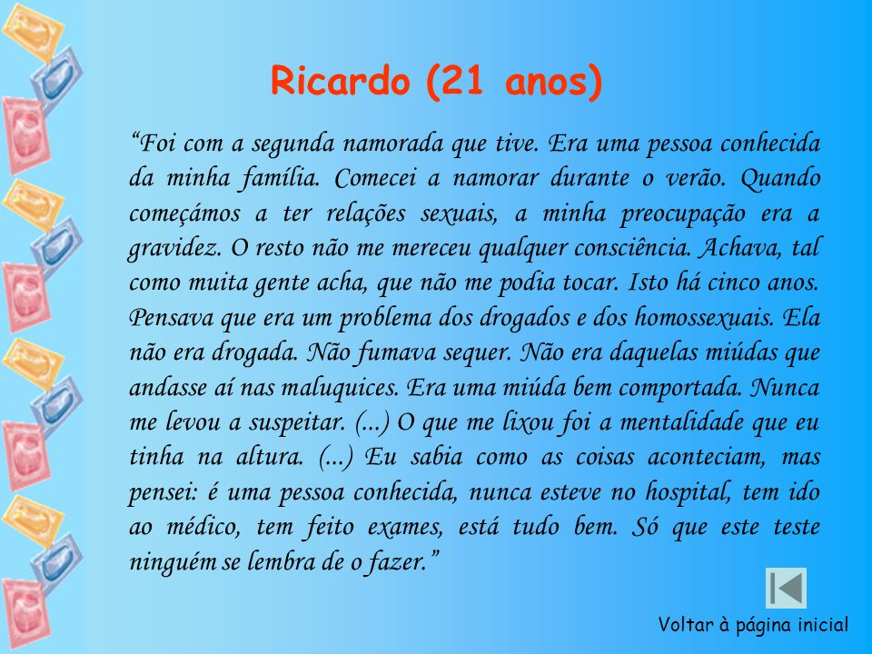 Ricardo (21 anos) Foi com a segunda namorada que tive. Era uma pessoa conhecida da minha família. Comecei a namorar durante o verão. Quando começámos