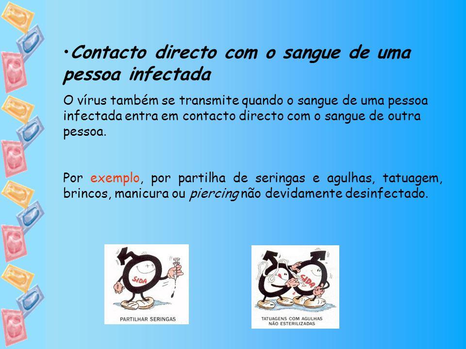 Contacto directo com o sangue de uma pessoa infectada O vírus também se transmite quando o sangue de uma pessoa infectada entra em contacto directo co