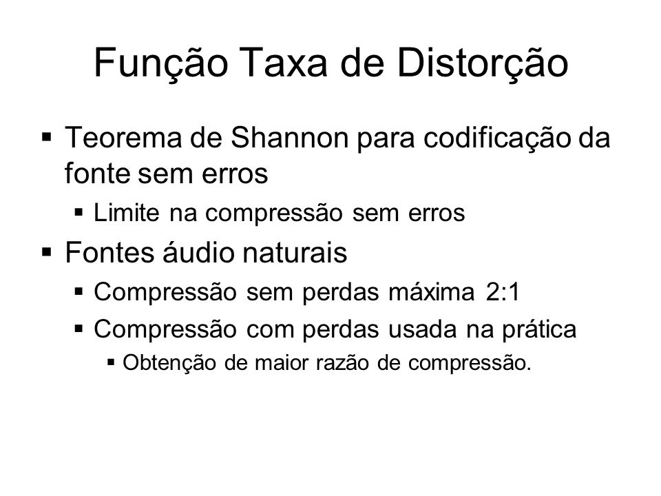 Função Taxa de Distorção Teorema de Shannon para codificação da fonte sem erros Limite na compressão sem erros Fontes áudio naturais Compressão sem pe