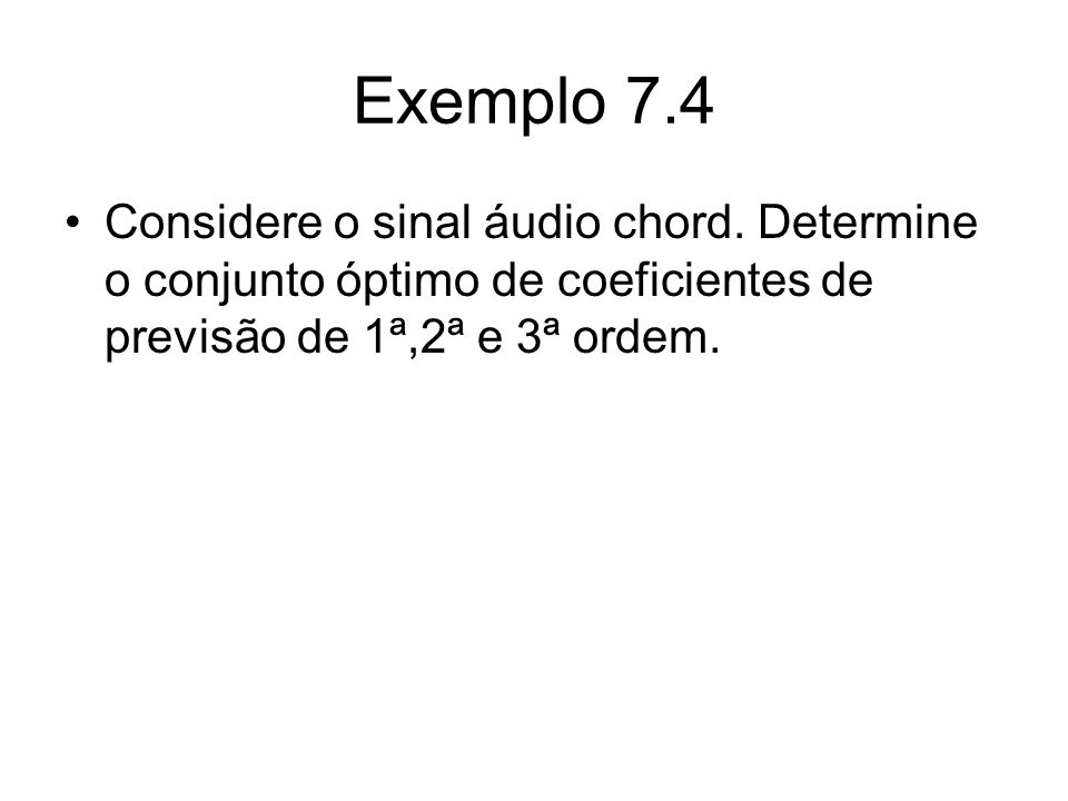 Exemplo 7.4 Considere o sinal áudio chord.