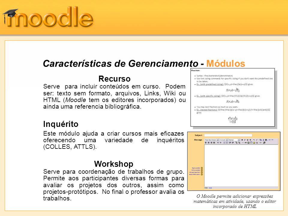 Características de Gerenciamento - Módulos Inquérito Este módulo ajuda a criar cursos mais eficazes oferecendo uma variedade de inquéritos (COLLES, AT